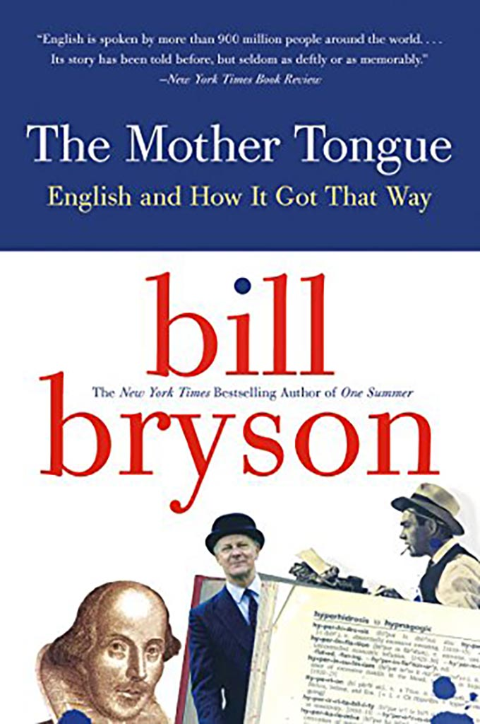 """The Mother Tongue: English and How It Got That Way"" by Bill Bryson."